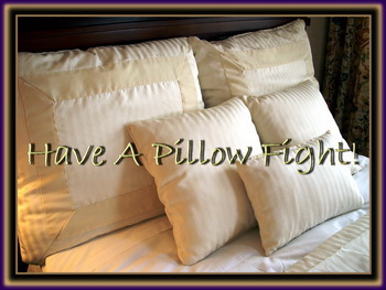 Have A Pillow Fight!